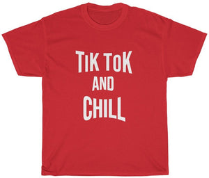 TiK ToK and Chill T Shirt