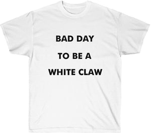 bad day to be a white claw t-shirt
