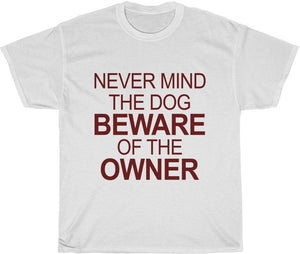 Never Mind the Dog Beware of the Owner T-Shirt