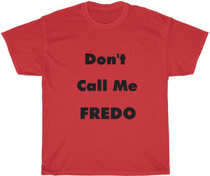 Don't Call Me Fredo T-Shirt