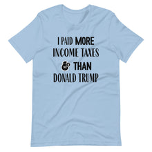 Load image into Gallery viewer, I Paid More Income Taxes Than Donald Trump T Shirt