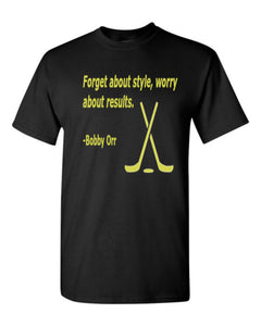 Forget about style, worry about results T-Shirt
