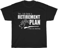 Load image into Gallery viewer, hunting retirement plan t-shirt yeah guy