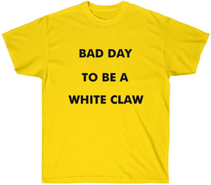 Bad Day to be A White Claw T Shirt