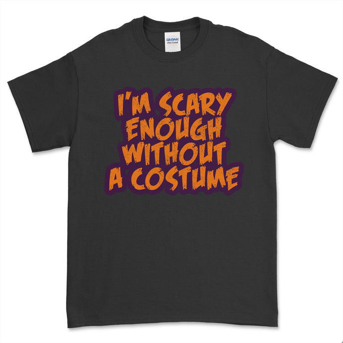 I'm Scary Enough Without a Costume Halloween T-Shirt