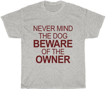 Load image into Gallery viewer, Never Mind the Dog Beware of the Owner T-Shirt