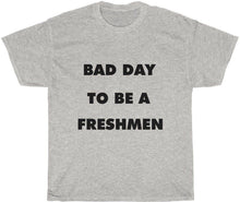 Load image into Gallery viewer, Bad Day to be a Freshmen T-Shirt
