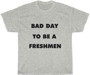 Bad Day to be a Freshmen T-Shirt