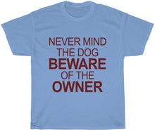 Load image into Gallery viewer, Never Mind the Dog Beware of the Owner T-Shirt yeah guy