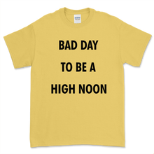 Load image into Gallery viewer, Bad Day To Be a High Noon T-Shirt