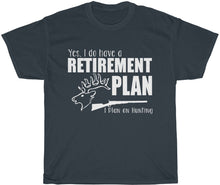 Load image into Gallery viewer, hunting retirement plan tee