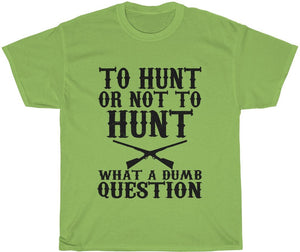 to hunt or not to hunt. what a dumb question.
