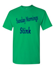 Load image into Gallery viewer, Sunday Mornings Stink T-Shirt