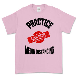 Practice Media Distancing T Shirt (Fake News)