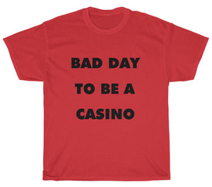 Bad Day To Be A Casino T-Shirt