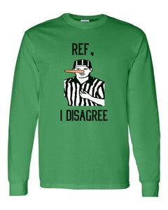 Ref, I Disagree Long Sleeve