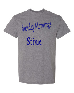 Sunday Mornings Stink T-Shirt