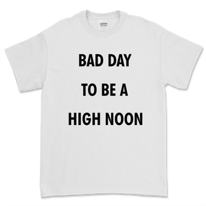 Bad Day To Be a High Noon T-Shirt