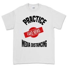 Load image into Gallery viewer, Practice Media Distancing T Shirt (Fake News)