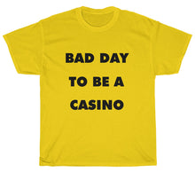 Load image into Gallery viewer, Bad Day To Be A Casino T-Shirt