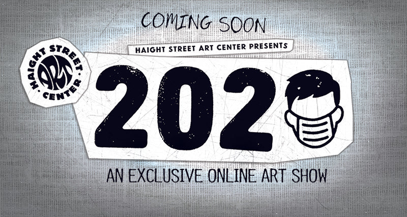 "Coming Soon - ""2020"" An Exclusive Online Art Show"