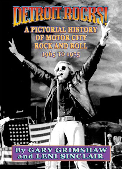Detroit Rocks! A Pictorial History of Motor City Rock and Roll, 1965 to 1975 (Signed Edition)