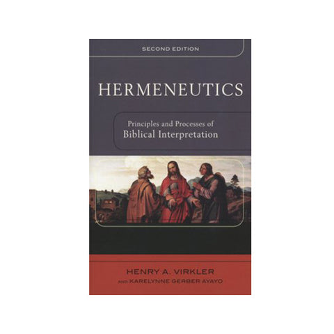 Hermeneutics: Principles and Processes of Biblical Interpretation (2ND ed.)