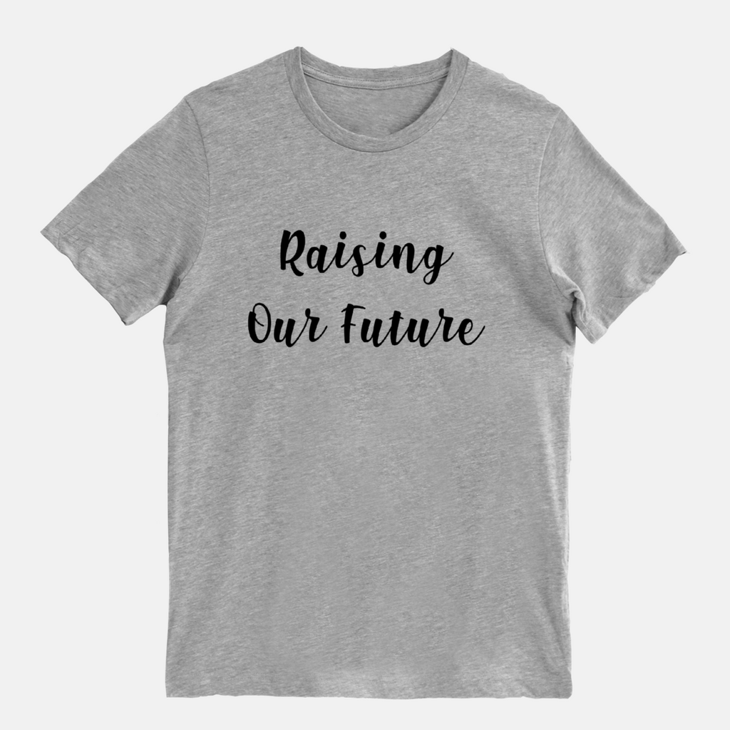 Raising Our Future Adult Tee