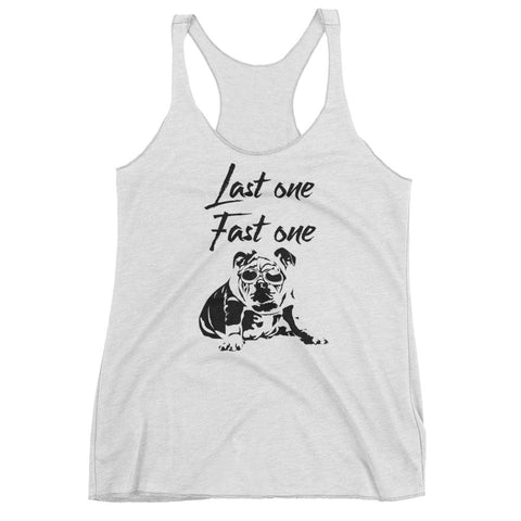 Last One Fast One - Ladies' Racerback Tank