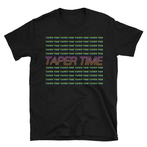 Taper Time - Unisex T-Shirt
