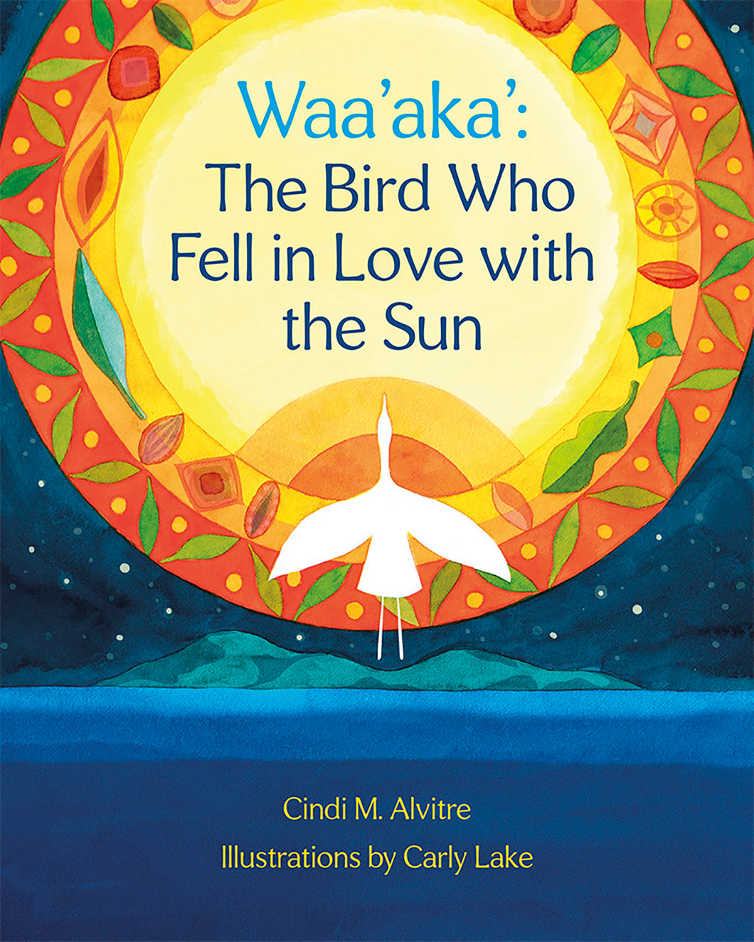 Waa'aka': The Bird Who Fell in Love with the Sun