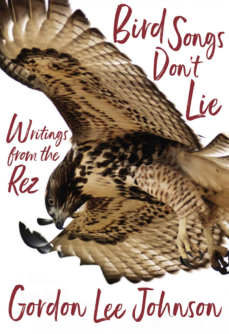Bird Songs Don't Lie: Writings from the Rez