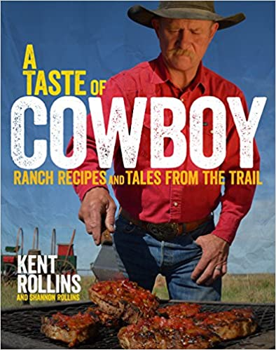 A Taste of Cowboy: Ranch Recipes and Tales from th