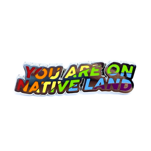 Rainbow Pin You are on Native Land By UNE
