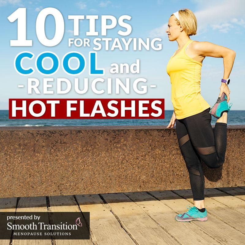 10 Tips For Reducing Hot Flashes In the Summer