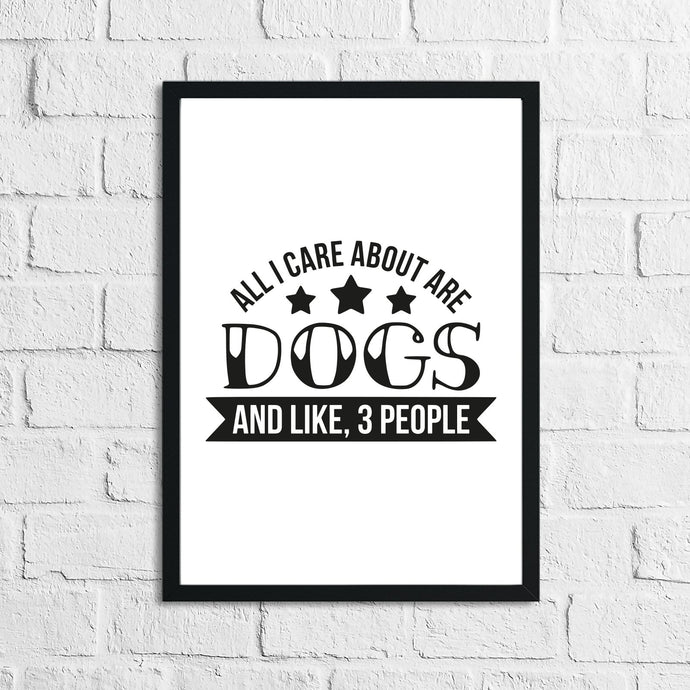 All I Care About Is Dogs Animal Lover Simple House Wall Decor Print