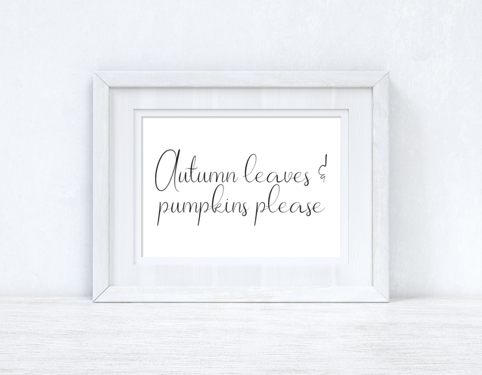Autumn Leaves And Pumpkins Please 2 Autumn Seasonal Wall Home Decor Print