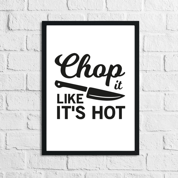 Chop It Like It's Hot Kitchen Home Simple Wall Decor Print