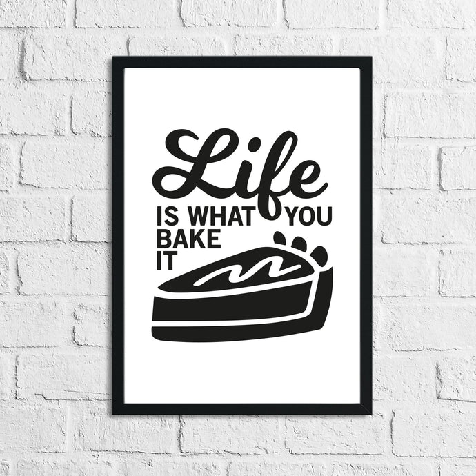 Life Is What You Bake It Humorous Kitchen Home Simple Wall Decor Print