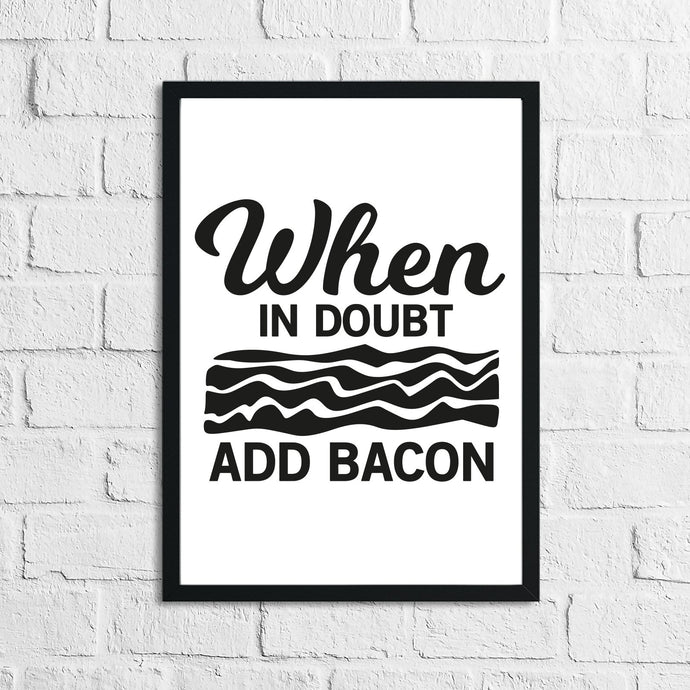 When It Doubt Add Bacon Kitchen Home Simple Wall Decor Print