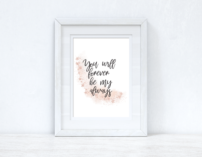 You Will Forever Be My Always Rose Gold Bedroom Wall Decor Print