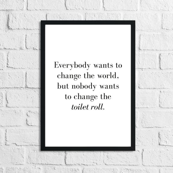 Nobody Ever Wants To Change The Toilet Roll Bathroom Wall Decor Print