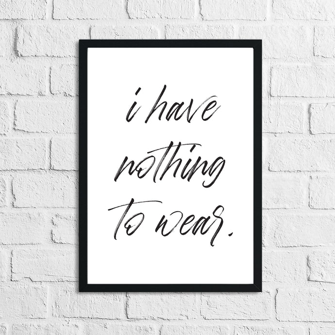 I Have Nothing To Wear Dressing Room Simple Wall Decor Print
