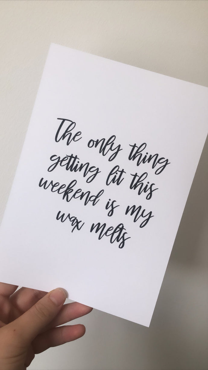 The Only Thing Getting Lit This Weekend Wax Melts List Simple Wall Humorous Home Decor Print