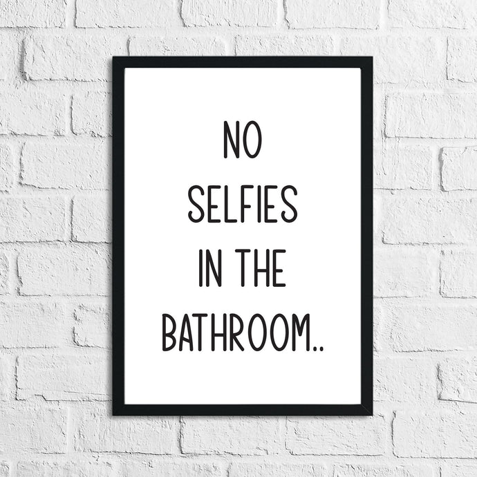 No Selfies In The Bathroom Wall Decor Print