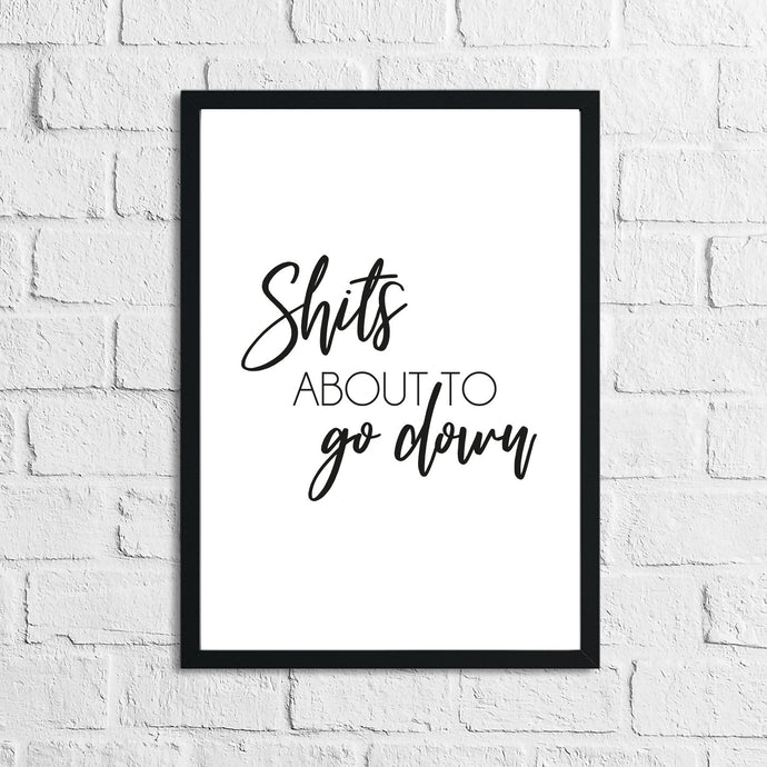 Shits About To Go Down Funny Humorous Bathroom Wall Decor Print