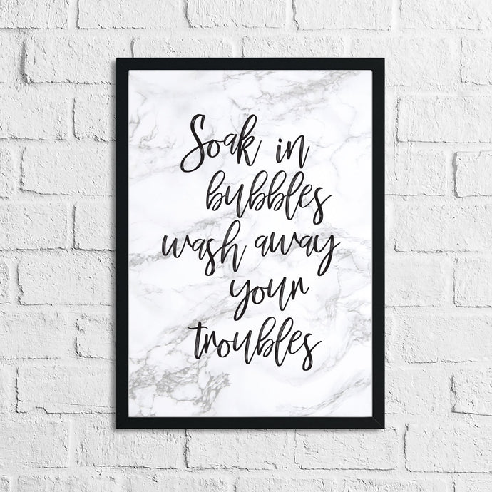 Soak In Bubbles & Wash Your Troubles Away Marble Bathroom Wall Decor Print (With Or Without Marble)