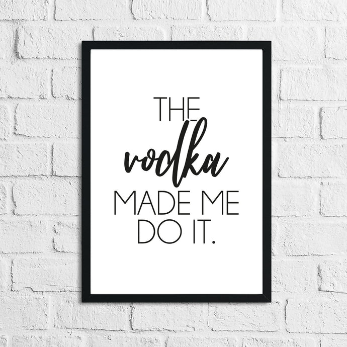 The Vodka Made Me Do It Alcohol Kitchen Wall Decor Print
