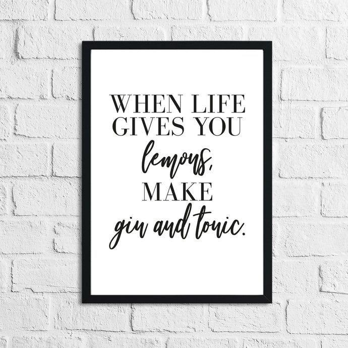 When Life Gives You Lemons Make Gin & Tonic Alcohol Kitchen Wall Decor Print
