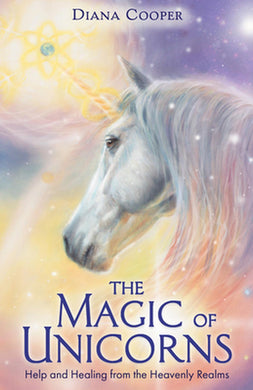 The Magic of Unicorns By Diana Cooper